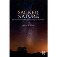 Sacred Nature: The Environmental Potential of Religious Naturalism by Stone; Jerome A., 9781138897854