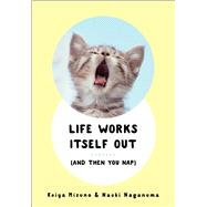 Life Works Itself Out (And Then You Nap) by Mizuno, Keiya; Naganuma, Naoki, 9781501127854