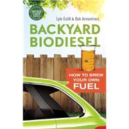 Backyard Biodiesel: How to Brew Your Own Fuel by Armantrout, Bob; Estill, Lyle, 9780865717855