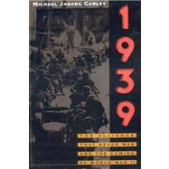 1939 : The Alliance That Never Was and the Coming of World War II by Carley, Michael Jabara, 9781566637855
