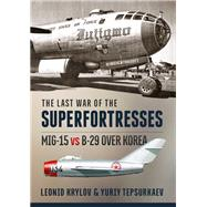 The Last War of the Superfortresses by Krylov, Leonid; Tepsurkaev, Yuriy, 9781910777855