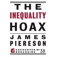 The Inequality Hoax by Piereson, James, 9781594037856