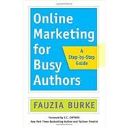 Online Marketing for Busy Authors by Burke, Fauzia; Gwynne, S. C., 9781626567856