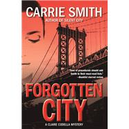 Forgotten City A Claire Codella Mystery by Smith, Carrie, 9781629537856