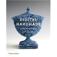 Digital Handmade: Craftsmanship and the New Industrial Revolution by Johnston, Lucy, 9780500517857