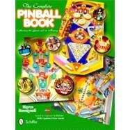 The Complete Pinball Book: Collecting the Game & Its History by Rossignoli, Marco, 9780764337857
