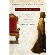 Dethroning Jesus : Exposing Popular Culture's Quest to Unseat the Biblical Christ by Unknown, 9780785297857