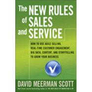 The New Rules of Sales and Service: How to Use Agile Selling, Real-time Customer Engagement, Big Data, Content, and Storytelling to Grow Your Business by Scott, David Meerman, 9781118827857