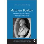 Matthew Boulton: Enterprising Industrialist of the Enlightenment by Baggott,Sally;Quickenden,Kenne, 9781138247857