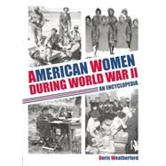American Women during World War II: An Encyclopedia by Weatherford,Doris, 9781138867857