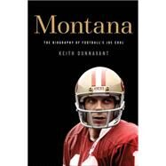 Montana The Biography of Football's Joe Cool by Dunnavant, Keith, 9781250017857