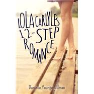 Lola Carlyle's 12-Step Romance by Younge-Ullman, Danielle, 9781622667857