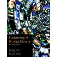 Fundamentals of Media Effects by Bryant, Jennings; Thompson, Susan; Finklea, Bruce W., 9781577667858