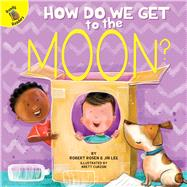 How Do We Get to the Moon? by Rosen, Robert; Curzon, Brett, 9781683427858
