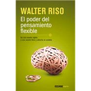 El poder del pensamiento flexible /The Power of Flexible Thinking by Riso, Walter, 9786077357858