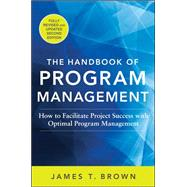 The Handbook of Program Management: How to Facilitate Project Success with Optimal Program Management, Second Edition by Brown, James T, 9780071837859