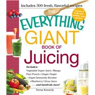The Everything Giant Book of Juicing by Kennedy, Teresa, 9781440557859