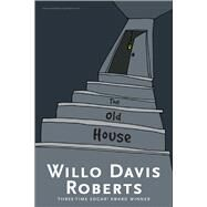 The Old House by Roberts, Willo Davis, 9781481457859