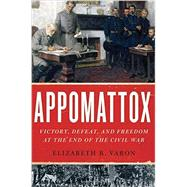Appomattox Victory, Defeat, and Freedom at the End of the Civil War by Varon, Elizabeth R., 9780190217860