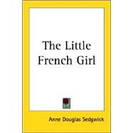 The Little French Girl by Sedgwick, Anne Douglas, 9781417917860