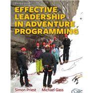 Effective Leadership in Adventure Programming by Priest, Simon, Ph.D.; Gass, Michael, Ph.D., 9781492547860