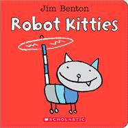 Robot Kitties by Benton, Jim, 9780545647861