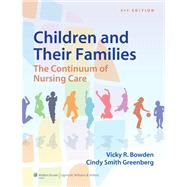 Bowden Children and Their Families The Continuum of Nursing Care by Bowden, Vicky; Greenberg, Cindy S., 9781451187861
