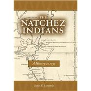 The Natchez Indians by Barnett, James F., 9781496807861