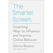The Smarter Screen: Surprising Ways to Influence and Improve Online Behavior by Benartzi, Shlomo; Lehrer, Jonah (CON), 9781591847861