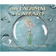 Diez lágrimas y un abrazo by Sanmamed, Marta; Azabal, Mar, 9788416147861