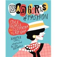 Bad Girls of Fashion Style Rebels from Cleopatra to Lady Gaga by Croll, Jennifer; Buchholc, Ada, 9781554517862