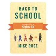 Back to School: Why Everyone Deserves a Second Chance at Education by Rose, Mike, 9781595587862
