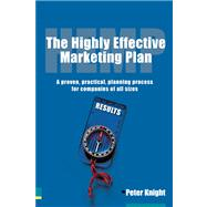 The Highly Effective Marketing Plan (HEMP) A proven, practical, planning process for companies of all sizes by Knight, Peter, 9780273687863