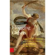 Flogging Others: Corporal Punishment and Cultural Identity from Antiquity to the Present by Geltner, G., 9789089647863