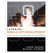 Learning Mobile App Development A Hands-on Guide To Building Apps With Ios And Android