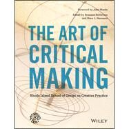 The Art of Critical Making Rhode Island School of Design on Creative Practice by Somerson, Rosanne; Hermano, Mara; Maeda, John, 9781118517864
