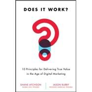 Does It Work?: 10 Principles for Delivering True Business Value in Digital Marketing by Atchison, Shane; Burby, Jason, 9780071847865