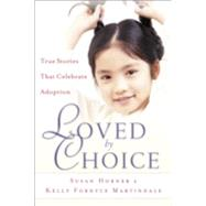Loved by Choice : True Stories That Celebrate Adoption by Horner, Susan, and Kelly Fordyce Martindale, 9780800717865