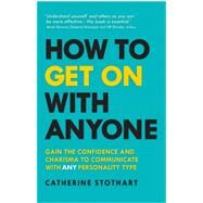 How to Get On with Anyone Gain the confidence and charisma to communicate with ANY personality type by Stothart, Catherine, 9781292207865