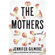 The Mothers A Novel by Gilmore, Jennifer, 9781451697865