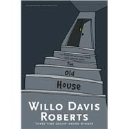 The Old House by Roberts, Willo Davis, 9781481457866