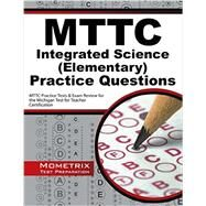 Mttc Integrated Science Elementary Practice Questions: Mttc Practice Tests and Exam Review for the Michigan Test for Teacher Certification by Mttc Exam Secrets Test Prep, 9781630947866