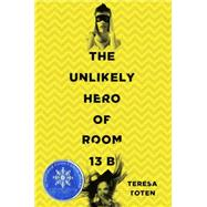 The Unlikely Hero of Room 13b by Toten, Teresa, 9780553507867