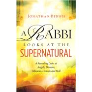 A Rabbi Looks at the Supernatural by Bernis, Jonathan, 9780800797867