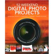 52 Weekend Digital Photo Projects Inspirational Projects*Camera Skills*Equipment*Imaging Techniques by Unknown, 9781780977867