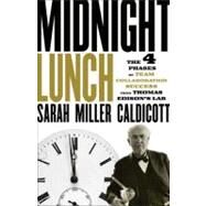 Midnight Lunch : The 4 Phases of Team Collaboration Success from Thomas Edison's Lab by Caldicott, Sarah Miller, 9781118407868