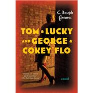 Tom & Lucky (and George & Cokey Flo) A Novel by Greaves, C. Joseph, 9781620407868