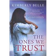 The Ones We Trust by Belle, Kimberly, 9780778317869