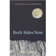 Both Sides Now: A True Story of Love, Loss, and Bold Living by Sharp, Nancy, 9780983937869