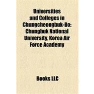 Universities and Colleges in Chungcheongbuk-Do : Chungbuk National University, Korea Air Force Academy by , 9781156877869